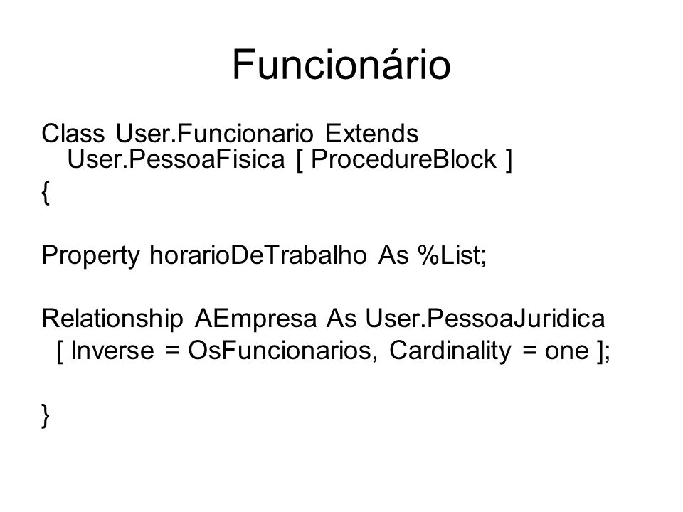 Funcionário Class User.Funcionario Extends User.PessoaFisica [ ProcedureBlock ] { Property horarioDeTrabalho As %List;